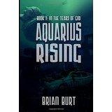 AquariusRisingBook1InTheTearsOfGodbyBrianBurt